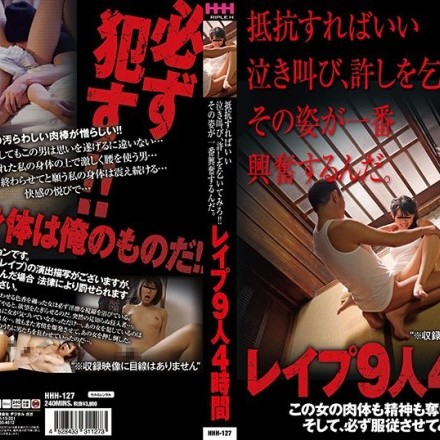 HHH-127 Cry Me A River And Beg My Forgiveness! You're Getting Me Turned On... - 9 Girls, 4 Hours
